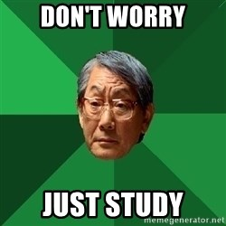 High Expectations Asian Father - don't worry just study