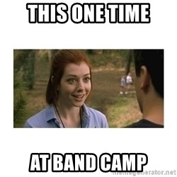 This one time at band camp - THIS ONE TIME aT BAND CAMP