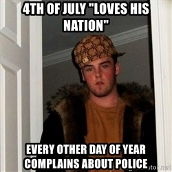 """Scumbag Steve - 4th of july """"loves his nation"""" every other day of year complains about police"""