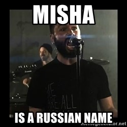 Sudden Realization Spencer Sotelo - Misha is a russian name