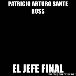 black background - PATRICIO ARTURO SANTE ROSS EL JEFE FINAL