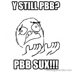 WHY SUFFERING GUY 2 - Y STILL PBB? PBB SUX!!!