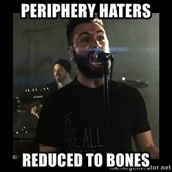 Sudden Realization Spencer Sotelo - PERIPHERY HATERS REDUCED TO BONES