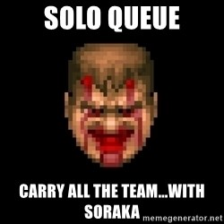 Bloody Doom Guy - Solo queue carry all the team...with soraka