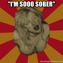 "courtney love cobain meme - ""i'm sooo sober"""