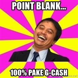 INDONESIAN - point blank... 100% pake g-cash