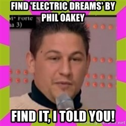 Minoacidos - find 'electric dreams' by phil oakey find it, i told you!