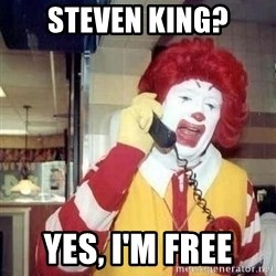 Ronald Mcdonald Call - Steven king? Yes, I'm free