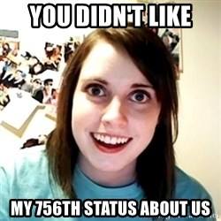 Clingy Girlfriend - You didn't like my 756th status about us