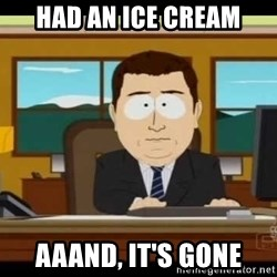south park aand it's gone - had an ice cream aaand, it's gone