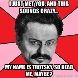 Trotsky Want a Cracker - i just met you, and this sounds crazy... my name is trotsky, so read me, maybe?