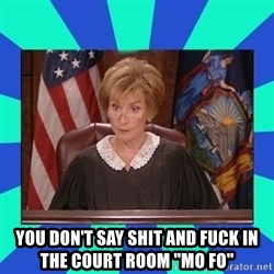 Judge Judy - YOU DON'T SAY SHIT AND FUCK IN THE COURT ROOM ''MO FO''