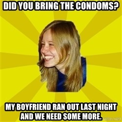 Trologirl - DID YOU BRING THE CONDOMS? MY BOYFRIEND RAN OUT LAST NIGHT AND WE NEED SOME MORE.