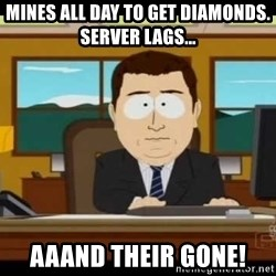 Aand Its Gone - Mines all day to get diamonds. Server lags... AAAnd their gone!