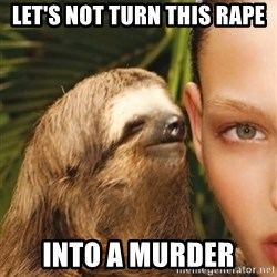 The Rape Sloth - Let's Not turn this rape into a murder
