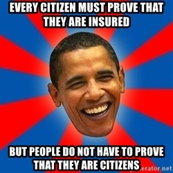 Obama - Every citizen must prove that they are insured But people do not have to prove that they are citizens
