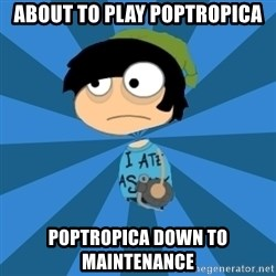 Poptropican - aBOUT TO PLAY POPTROPICA POPTROPICA DOWN TO MAINTENANCE