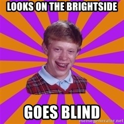 Unlucky Brian Strikes Again - Looks on the brightside Goes blind