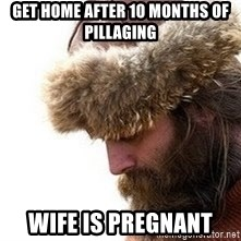 Viking problems - get home after 10 months of pillaging wife is pregnant
