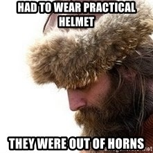 Viking problems - had to wear practical helmet they were out of horns