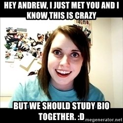 Creepy Girl Face - Hey andrew, I just met you and i know this is crazy But we should study bio together. :D