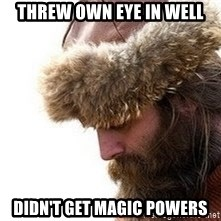 Viking problems - threw own eye in well didn't get magic powers