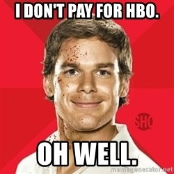 Dexter Showtime - I don't pay for HBO. Oh well.