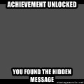 Achievement Unlocked - Achievement unlocked you found the hidden message