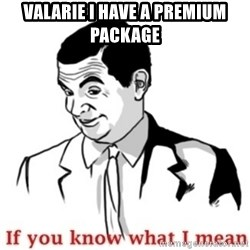 Mr.Bean - If you know what I mean - valarie I havE a premium Package