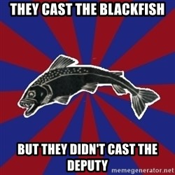 Borderline Blackfish - they cast the blackfish but they didn't cast the deputy