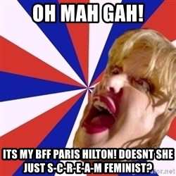 Courtney Love rant - oh mah gah! its my bff paris hilton! doesnt she just s-c-r-e-a-m feminist?