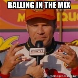 Ricky Bobby's Hands - Balling in the mix