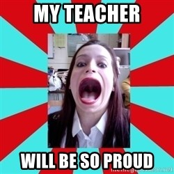 Big Mouth Girl - my teacher will be so proud