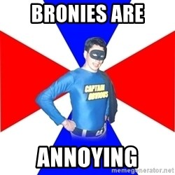 Captain-Obvious - bronies are annoying