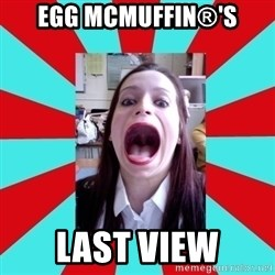 Big Mouth Girl - Egg McMuffin®'s last view