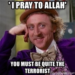 Willy Wonka - ' i pray to allah' you must be quite the terrorist