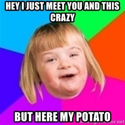 I can count to potato - hey i just meet you and this crazy but here my potato