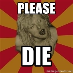 courtney love cobain meme - please die