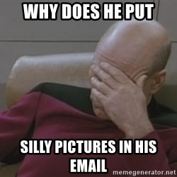 Picard - why does he put silly pictures in his email