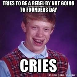 Bad Luck Brian - TRIES TO BE A REBEL BY NOT GOING TO FOUNDERS DAY cries