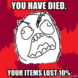 Rage FU - you have died. your items lost 10%