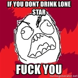 Rage FU - if you dont drink lone star  fuck you
