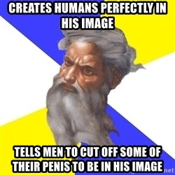 God - Creates Humans Perfectly In His Image Tells Men to Cut off Some of Their Penis To Be In his Image