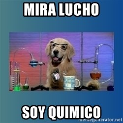 Chemistry Dog - Mira lucho soy quimico