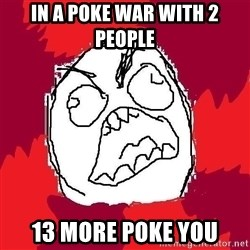 Rage FU - In a poke war with 2 people 13 more poke you