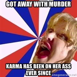 Courtney Love rant - got away with murder  karma has been on her ass ever since