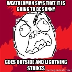 Rage FU - weatherman says that it is going to be sunny goes outside and lightning strikes