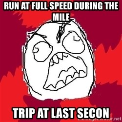 Rage FU - run at full speed during the mile trip at last secon