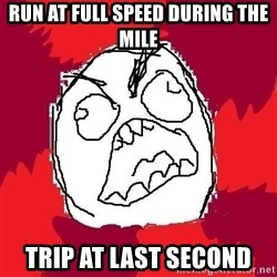 Rage FU - run at full speed during the mile trip at last second
