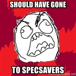 Rage FU - should have gone to specsavers
